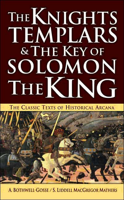 The Knights Templars and the Key of Solomon the King by Freemason Mathers, newly re-published in 2006